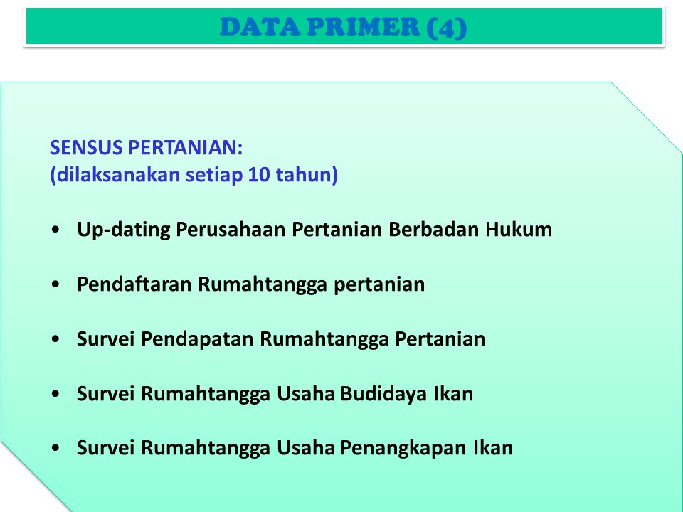 DATA PRIMER (4) SENSUS PERTANIAN: (dilaksanakan setiap 10 tahun)