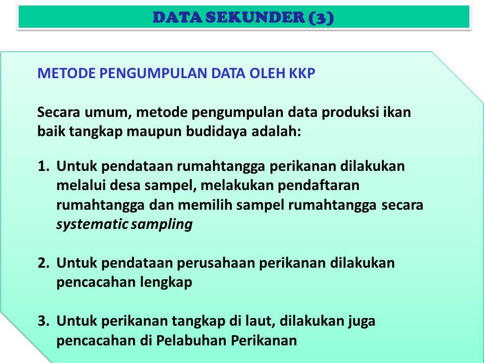 DATA SEKUNDER (3) METODE PENGUMPULAN DATA OLEH KKP. Secara umum, metode pengumpulan data produksi ikan baik tangkap maupun budidaya adalah: