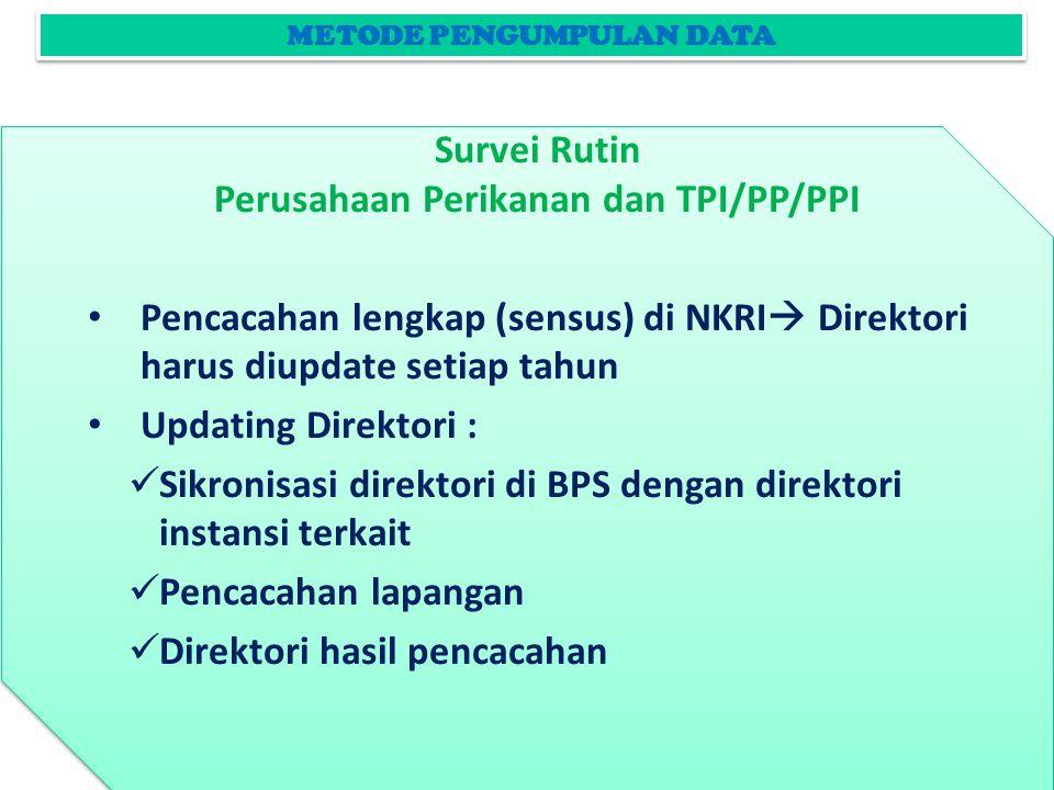 METODE PENGUMPULAN DATA Perusahaan Perikanan dan TPI/PP/PPI