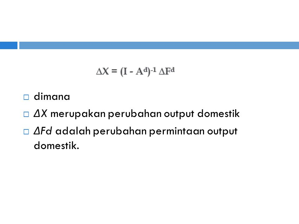 dimana ΔX merupakan perubahan output domestik ΔFd adalah perubahan permintaan output domestik.
