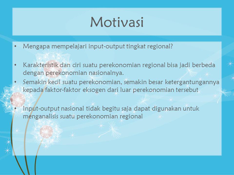 Motivasi Mengapa mempelajari input-output tingkat regional