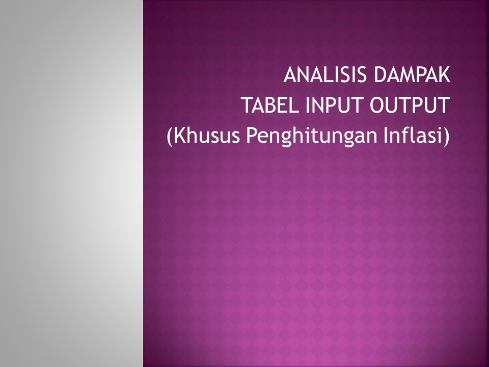 ANALISIS DAMPAK TABEL INPUT OUTPUT (Khusus Penghitungan Inflasi)