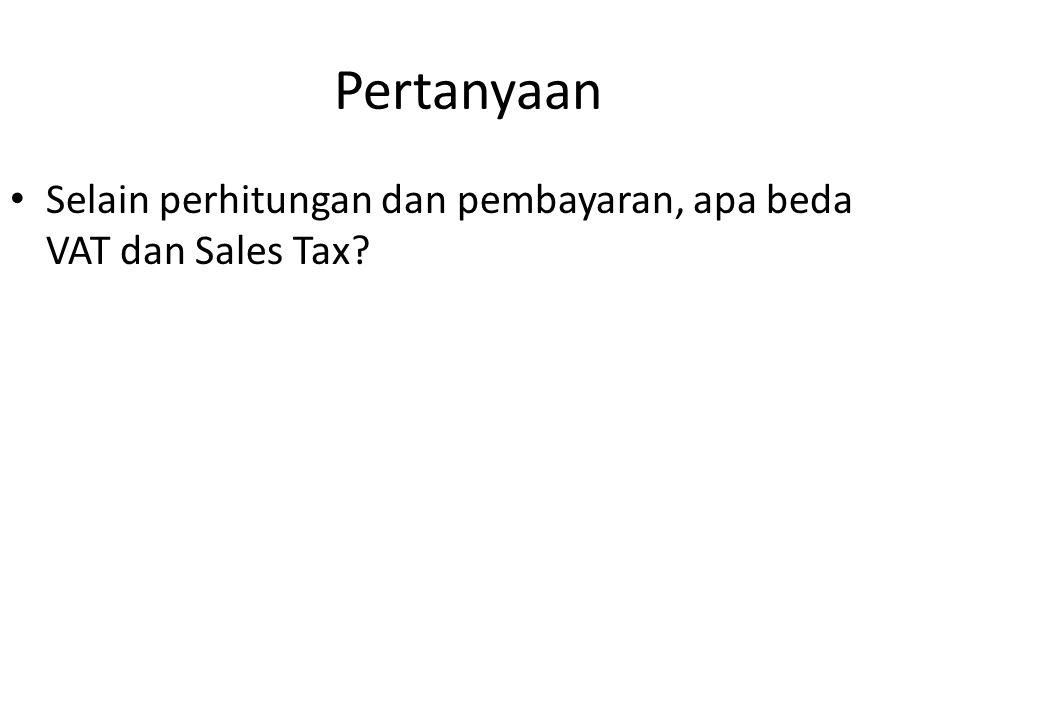 Pertanyaan Selain perhitungan dan pembayaran, apa beda VAT dan Sales Tax 10