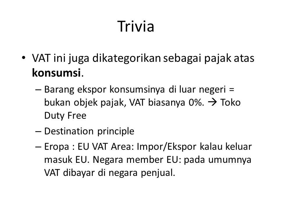 Trivia VAT ini juga dikategorikan sebagai pajak atas konsumsi.
