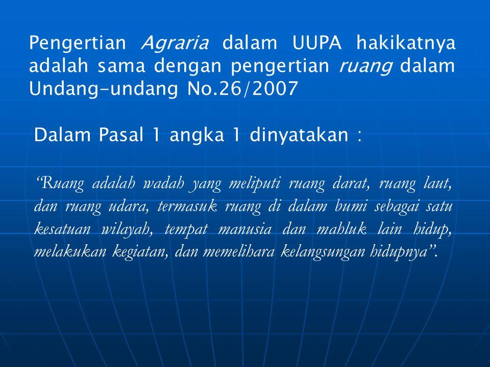 Pengertian Agraria dalam UUPA hakikatnya adalah sama dengan pengertian ruang dalam Undang-undang No.26/2007