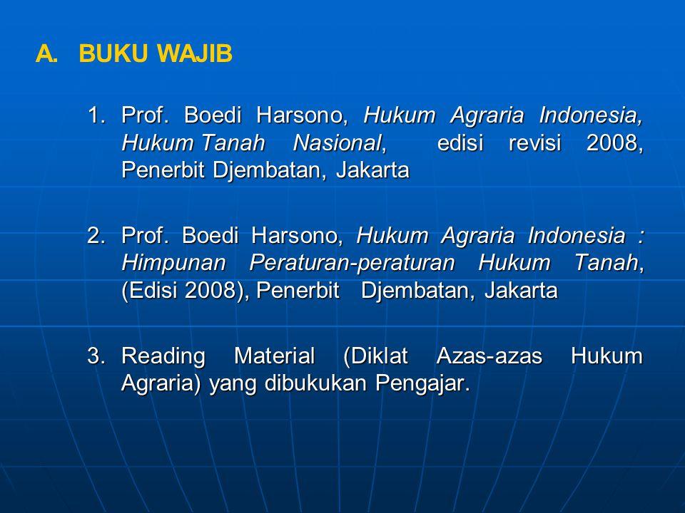 A. BUKU WAJIB Prof. Boedi Harsono, Hukum Agraria Indonesia, Hukum Tanah Nasional, edisi revisi 2008, Penerbit Djembatan, Jakarta.