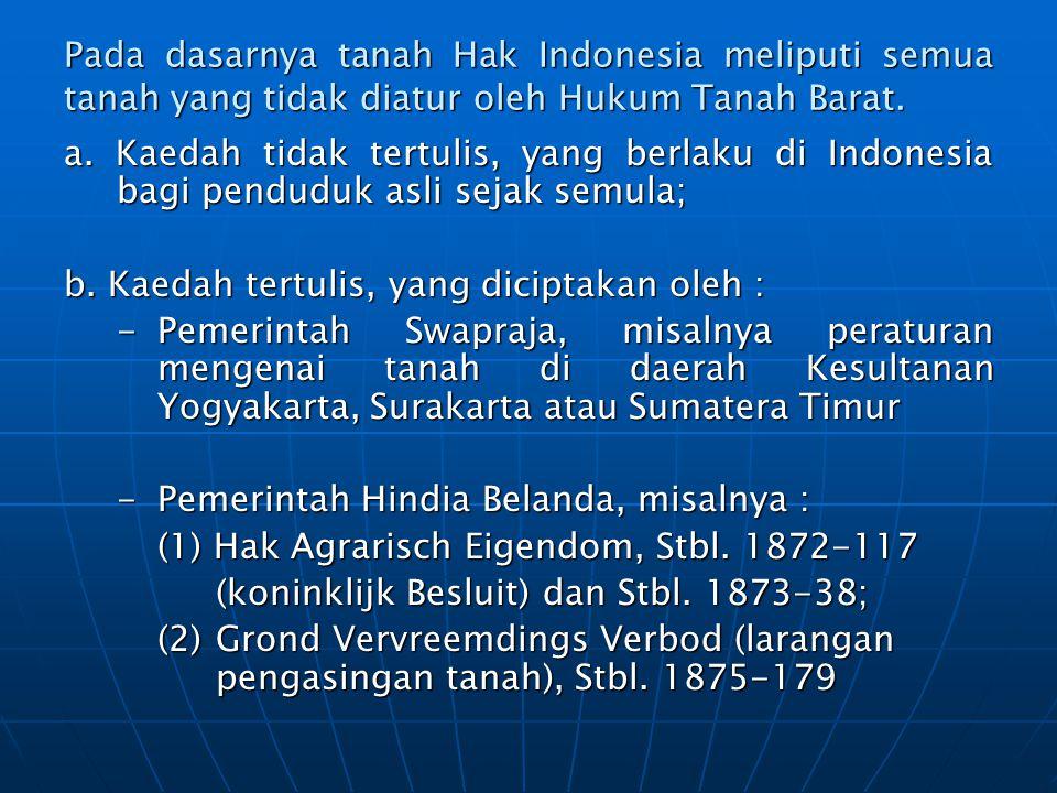 Pada dasarnya tanah Hak Indonesia meliputi semua tanah yang tidak diatur oleh Hukum Tanah Barat.