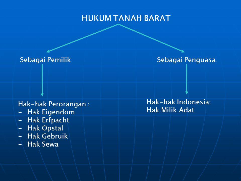 HUKUM TANAH BARAT Sebagai Pemilik Sebagai Penguasa Hak-hak Indonesia: