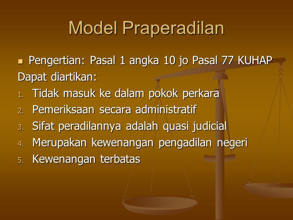 Model Praperadilan Pengertian: Pasal 1 angka 10 jo Pasal 77 KUHAP