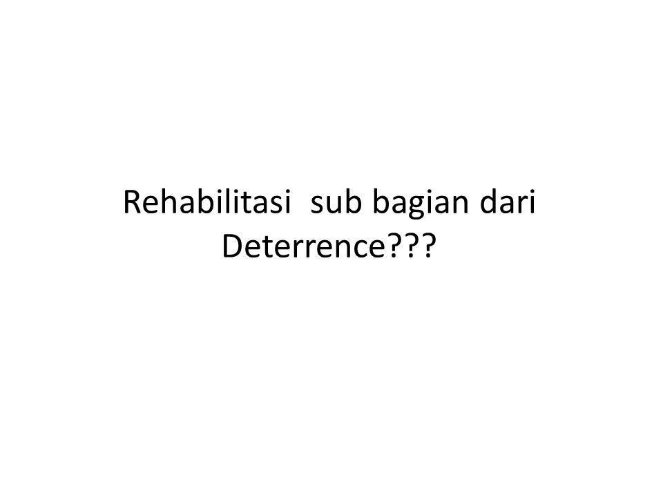 Rehabilitasi sub bagian dari Deterrence