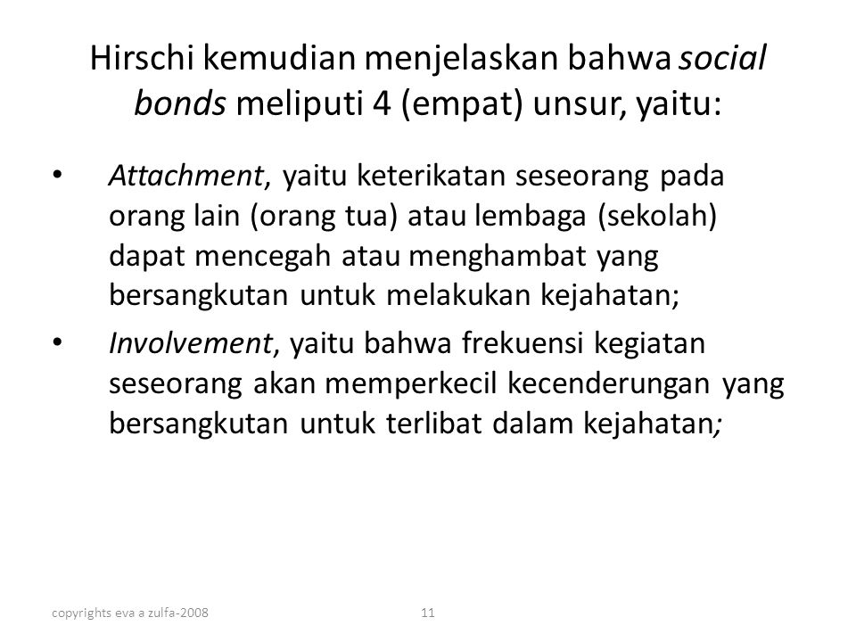 Hirschi kemudian menjelaskan bahwa social bonds meliputi 4 (empat) unsur, yaitu: