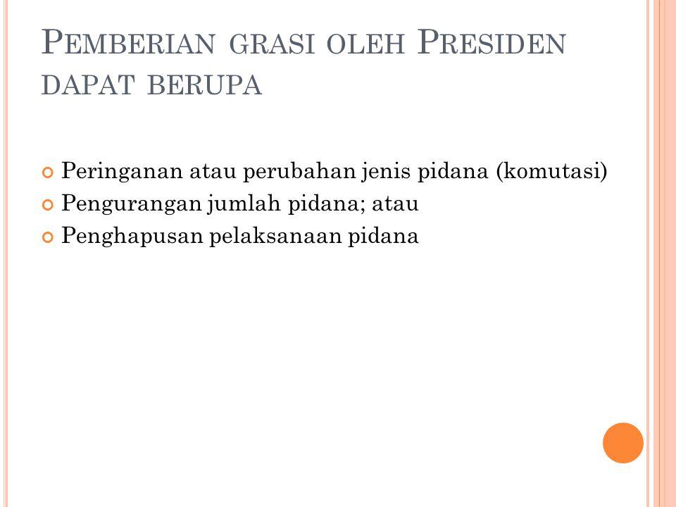 Pemberian grasi oleh Presiden dapat berupa