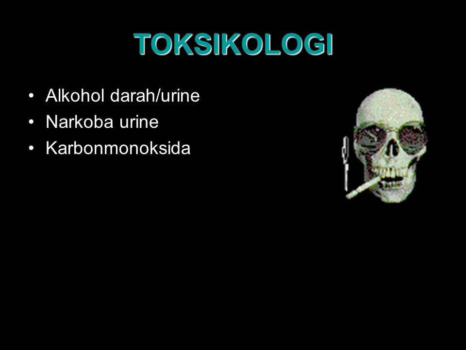 TOKSIKOLOGI Alkohol darah/urine Narkoba urine Karbonmonoksida