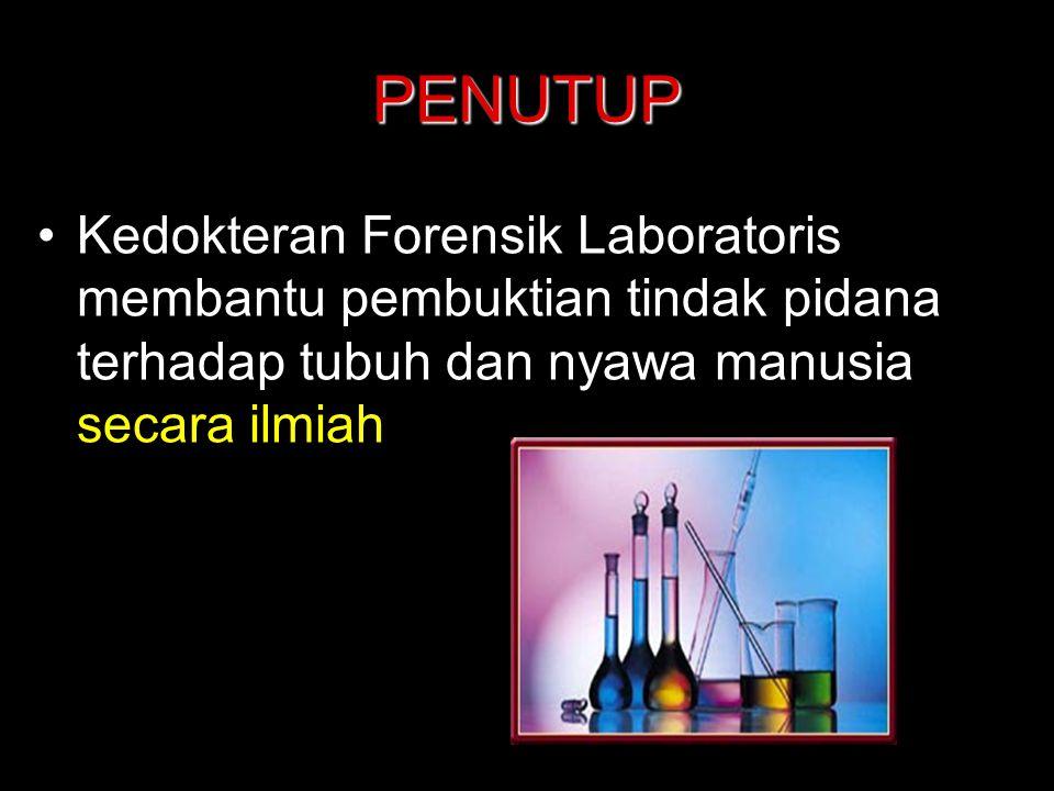 PENUTUP Kedokteran Forensik Laboratoris membantu pembuktian tindak pidana terhadap tubuh dan nyawa manusia secara ilmiah.