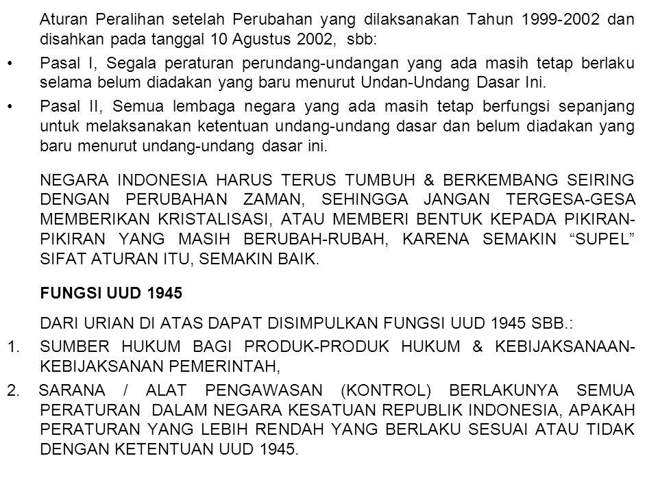Aturan Peralihan setelah Perubahan yang dilaksanakan Tahun 1999-2002 dan disahkan pada tanggal 10 Agustus 2002, sbb: