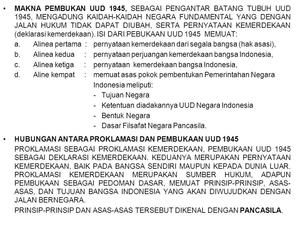 MAKNA PEMBUKAN UUD 1945, SEBAGAI PENGANTAR BATANG TUBUH UUD 1945, MENGADUNG KAIDAH-KAIDAH NEGARA FUNDAMENTAL YANG DENGAN JALAN HUKUM TIDAK DAPAT DIUBAH, SERTA PERNYATAAN KEMERDEKAAN (deklarasi kemerdekaan). ISI DARI PEBUKAAN UUD 1945 MEMUAT: