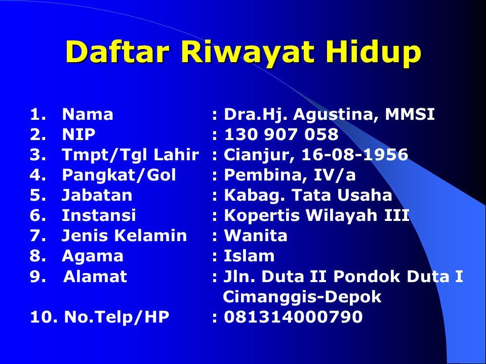 Daftar Riwayat Hidup Nama : Dra.Hj. Agustina, MMSI NIP : 130 907 058