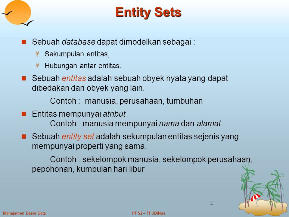 Entity Sets Sebuah database dapat dimodelkan sebagai :