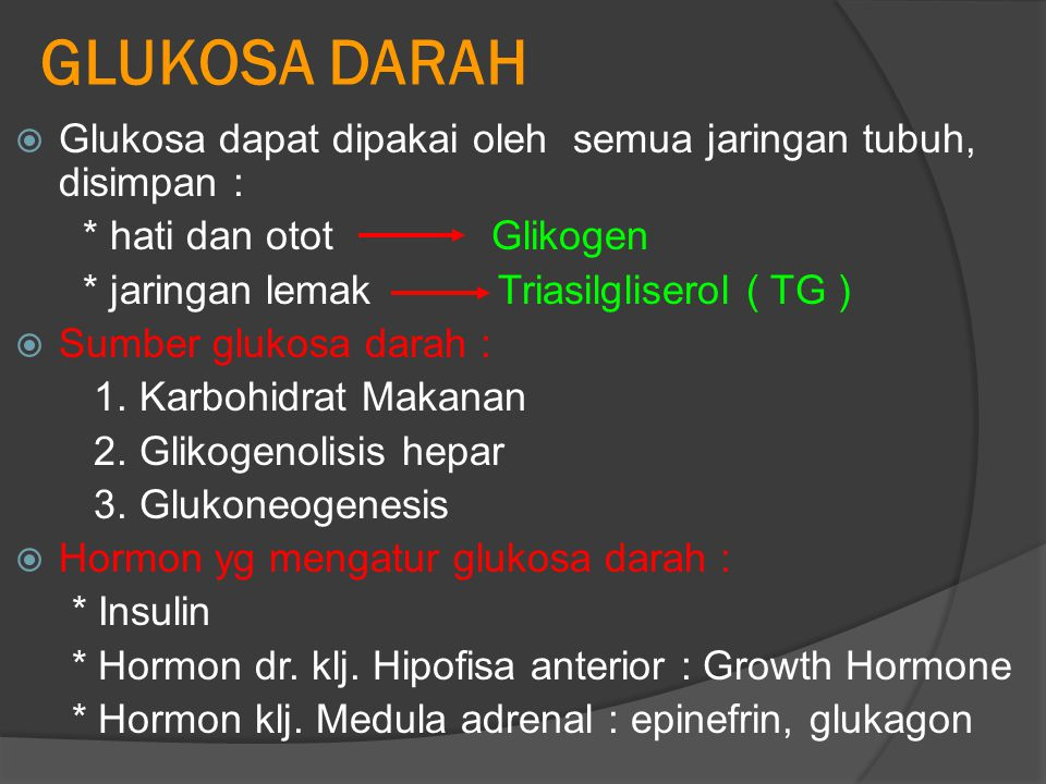 GLUKOSA DARAH Glukosa dapat dipakai oleh semua jaringan tubuh, disimpan : * hati dan otot Glikogen.