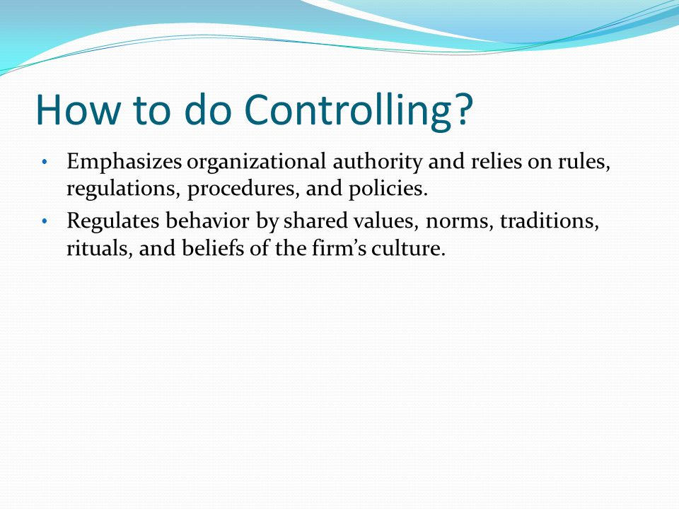 How to do Controlling Emphasizes organizational authority and relies on rules, regulations, procedures, and policies.