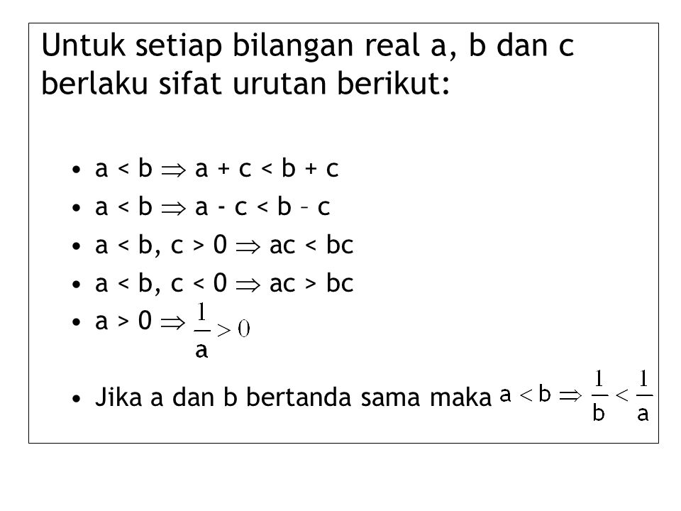 Untuk setiap bilangan real a, b dan c berlaku sifat urutan berikut: