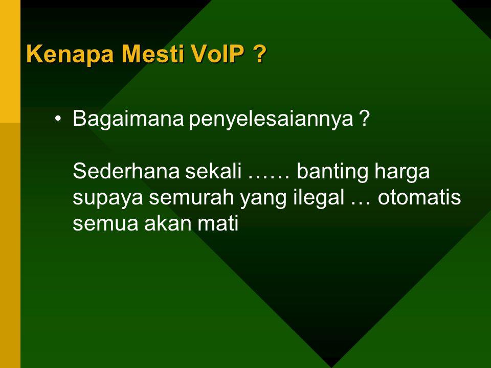 Kenapa Mesti VoIP Bagaimana penyelesaiannya Sederhana sekali …… banting harga supaya semurah yang ilegal … otomatis semua akan mati.