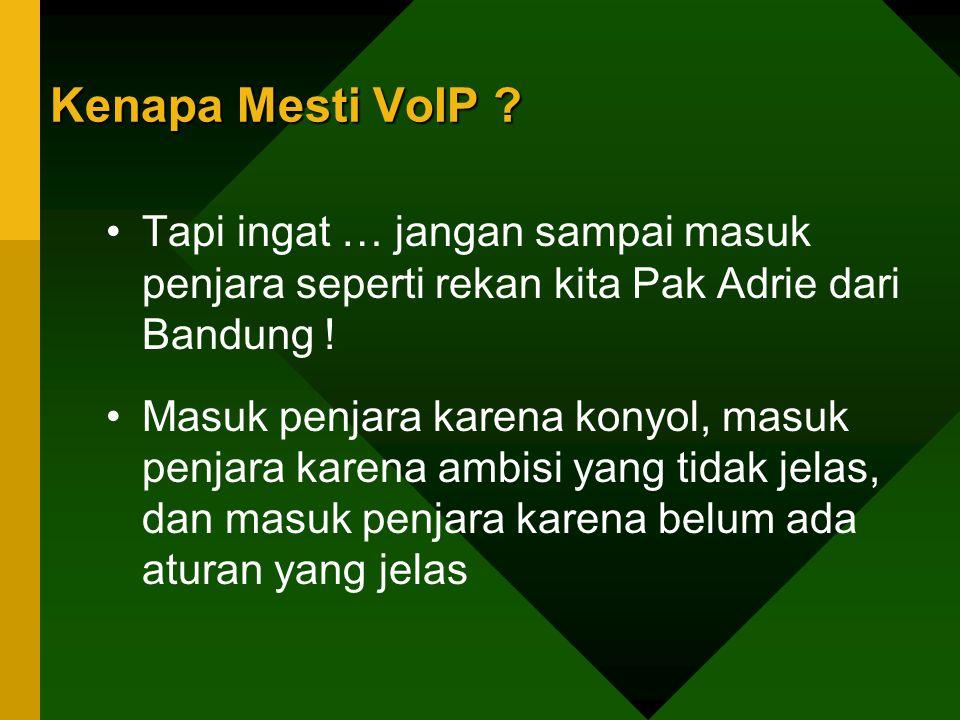Kenapa Mesti VoIP Tapi ingat … jangan sampai masuk penjara seperti rekan kita Pak Adrie dari Bandung !
