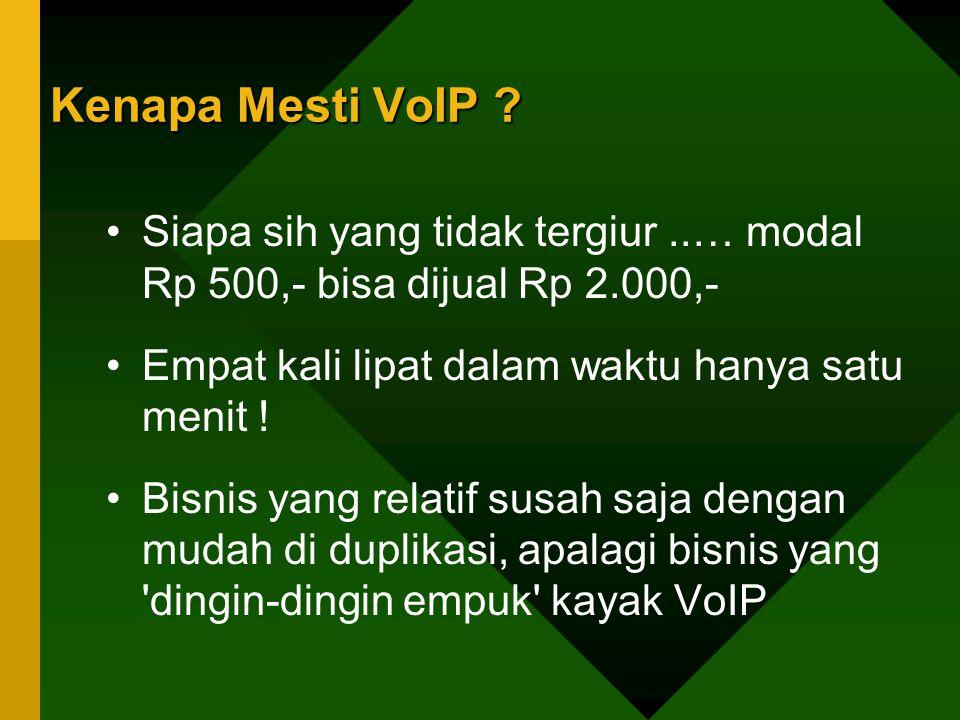 Kenapa Mesti VoIP Siapa sih yang tidak tergiur ..… modal Rp 500,- bisa dijual Rp 2.000,- Empat kali lipat dalam waktu hanya satu menit !