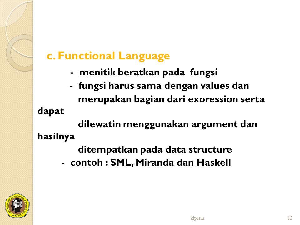 c. Functional Language - menitik beratkan pada fungsi