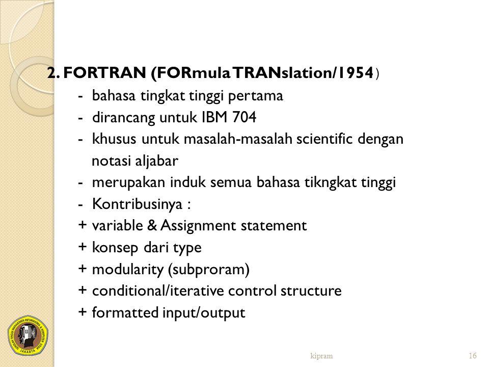 2. FORTRAN (FORmula TRANslation/1954) - bahasa tingkat tinggi pertama