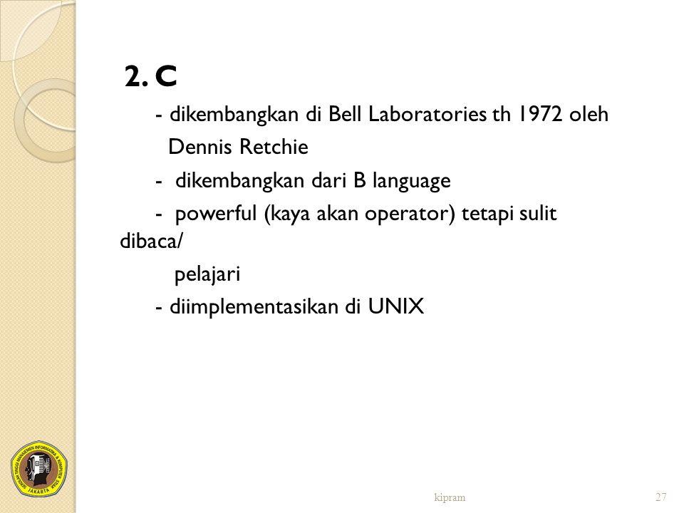 2. C - dikembangkan di Bell Laboratories th 1972 oleh Dennis Retchie