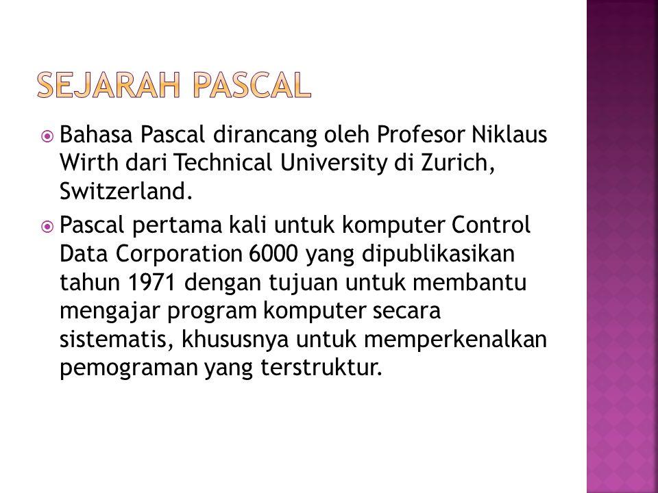 Sejarah pascal Bahasa Pascal dirancang oleh Profesor Niklaus Wirth dari Technical University di Zurich, Switzerland.