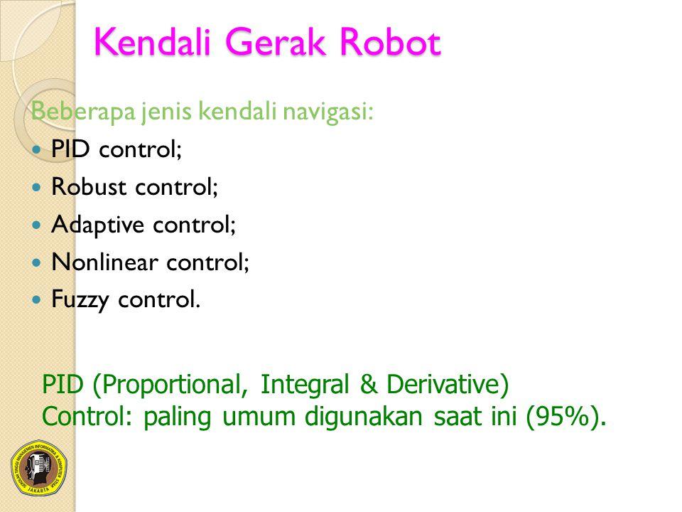 Kendali Gerak Robot Beberapa jenis kendali navigasi: PID control;