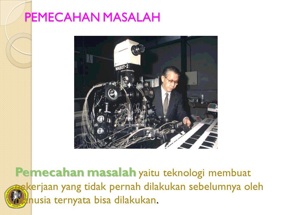 PEMECAHAN MASALAH Pemecahan masalah yaitu teknologi membuat pekerjaan yang tidak pernah dilakukan sebelumnya oleh manusia ternyata bisa dilakukan.
