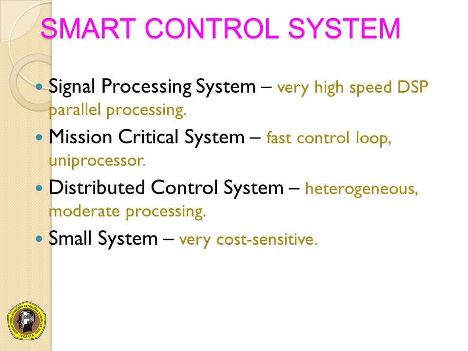 SMART CONTROL SYSTEM Signal Processing System – very high speed DSP parallel processing.