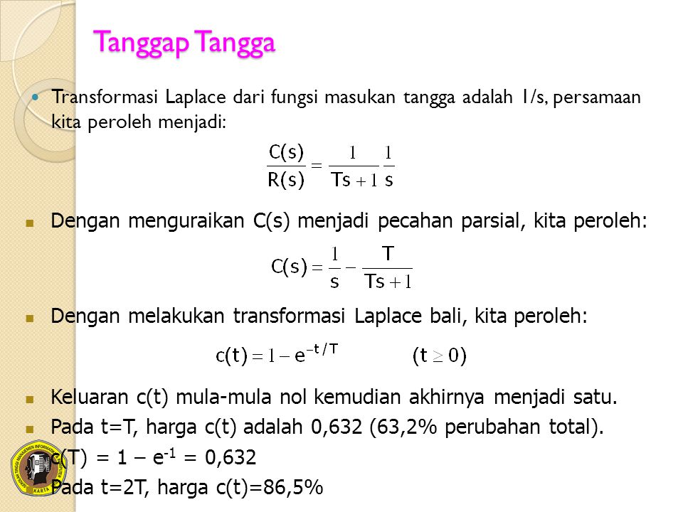 Tanggap Tangga Transformasi Laplace dari fungsi masukan tangga adalah 1/s, persamaan kita peroleh menjadi: