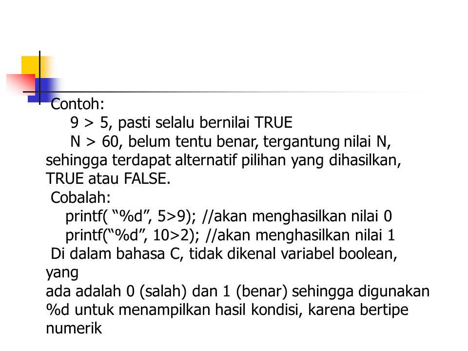Contoh: 9 > 5, pasti selalu bernilai TRUE.