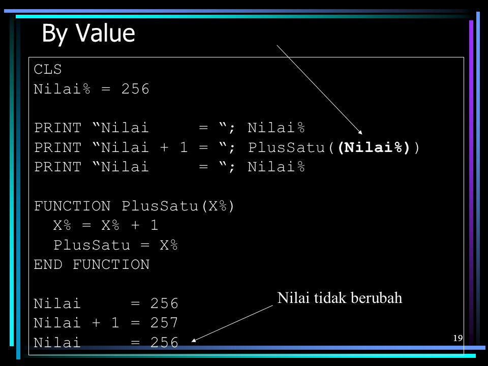 By Value CLS Nilai% = 256 PRINT Nilai = ; Nilai%