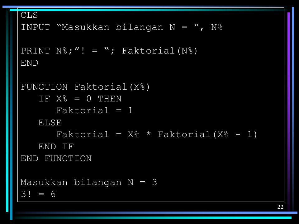 CLS INPUT Masukkan bilangan N = , N% PRINT N%; ! = ; Faktorial(N%) END. FUNCTION Faktorial(X%)