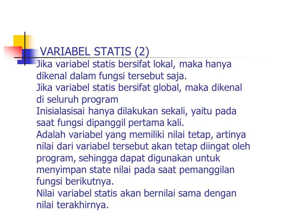 VARIABEL STATIS (2) Jika variabel statis bersifat lokal, maka hanya dikenal dalam fungsi tersebut saja.