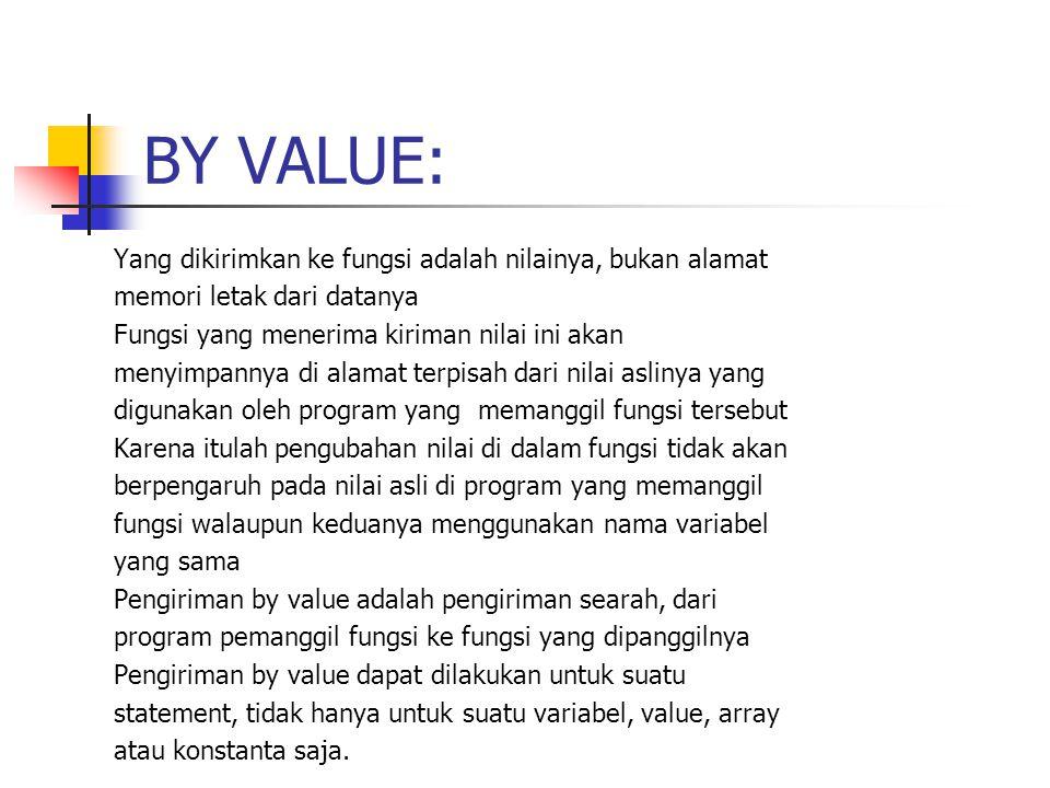 BY VALUE: Yang dikirimkan ke fungsi adalah nilainya, bukan alamat