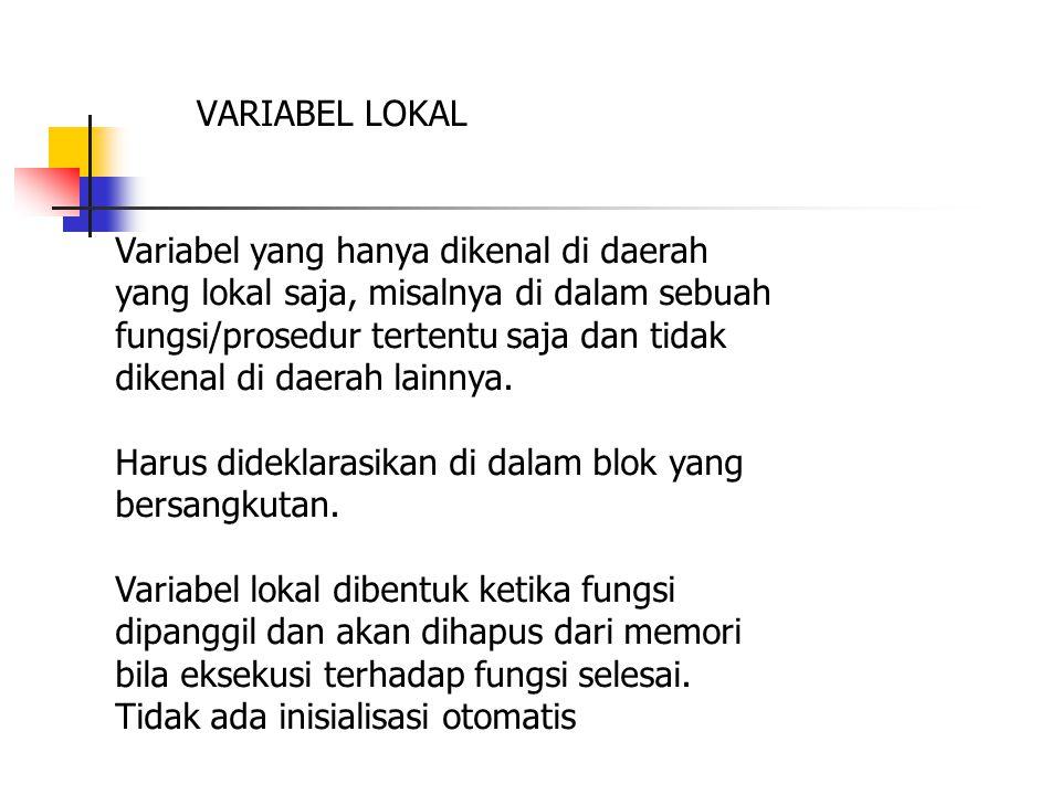 VARIABEL LOKAL Variabel yang hanya dikenal di daerah. yang lokal saja, misalnya di dalam sebuah. fungsi/prosedur tertentu saja dan tidak.