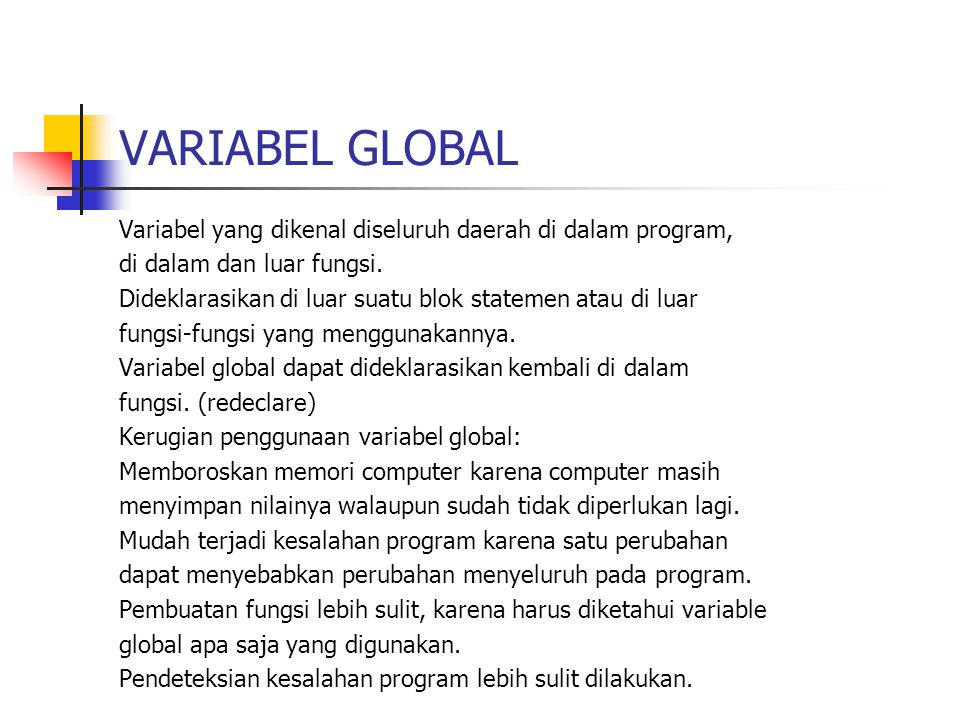 VARIABEL GLOBAL Variabel yang dikenal diseluruh daerah di dalam program, di dalam dan luar fungsi.