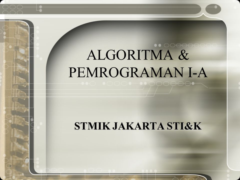 ALGORITMA & PEMROGRAMAN I-A