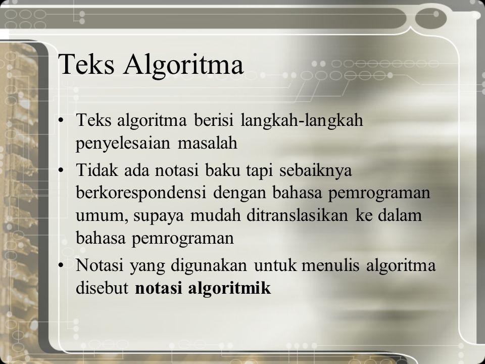 Teks Algoritma Teks algoritma berisi langkah-langkah penyelesaian masalah.