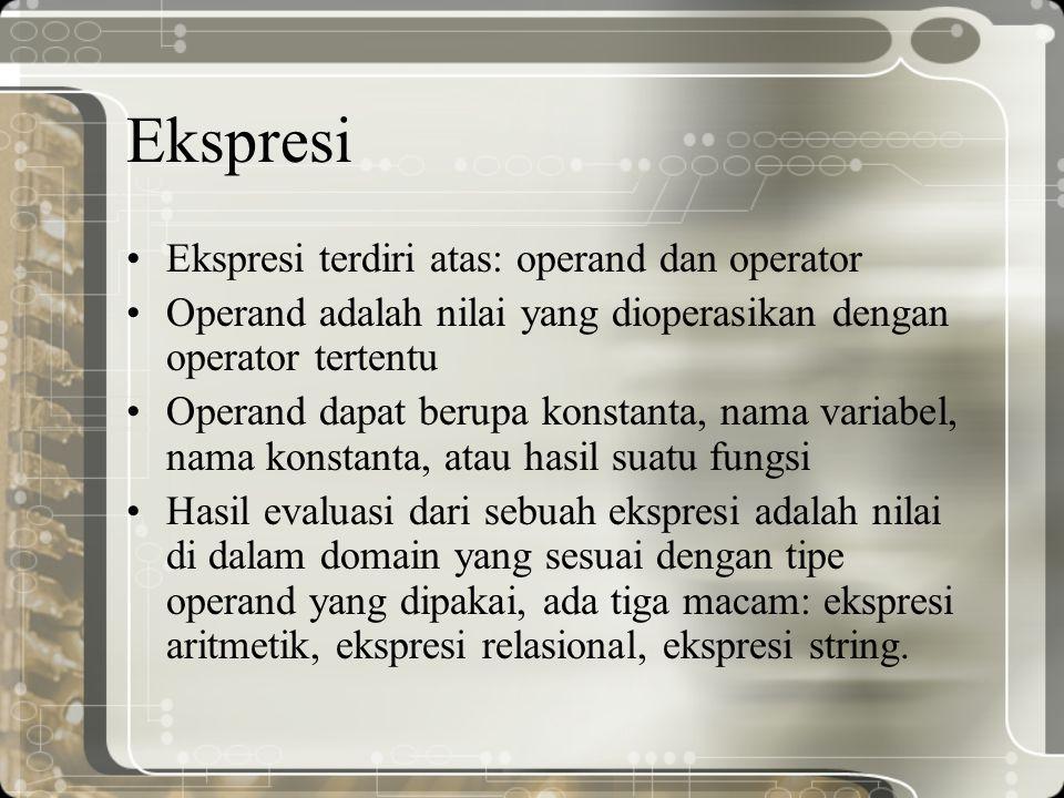 Ekspresi Ekspresi terdiri atas: operand dan operator