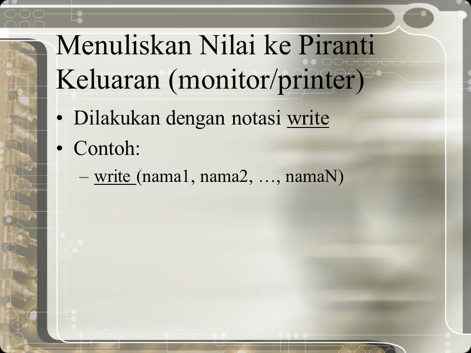 Menuliskan Nilai ke Piranti Keluaran (monitor/printer)
