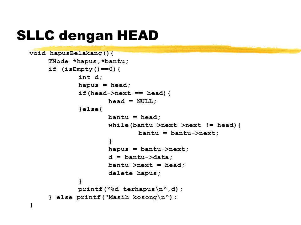 SLLC dengan HEAD TNode *hapus,*bantu; if (isEmpty()==0){ int d;