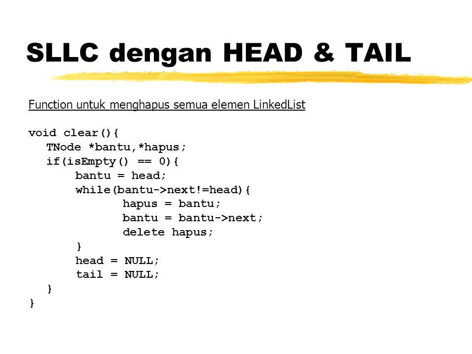 SLLC dengan HEAD & TAIL Function untuk menghapus semua elemen LinkedList. void clear(){ TNode *bantu,*hapus;