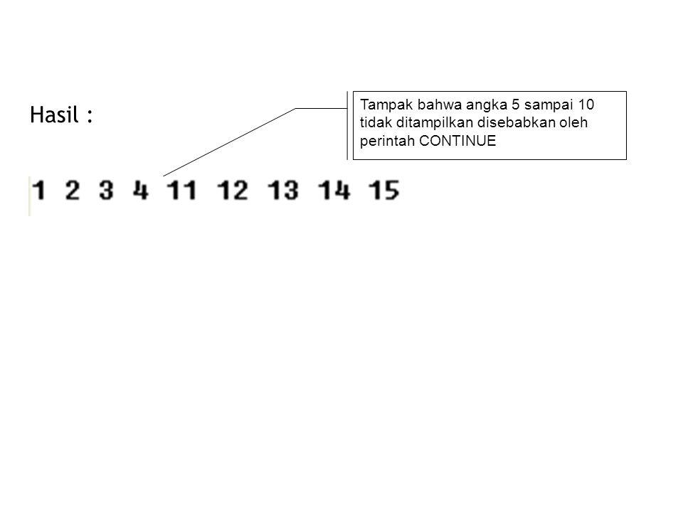 Tampak bahwa angka 5 sampai 10 tidak ditampilkan disebabkan oleh perintah CONTINUE